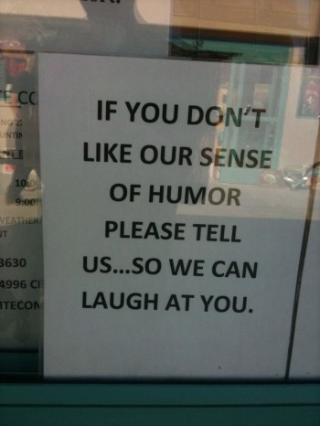 If Your Don't Like Our Humor...